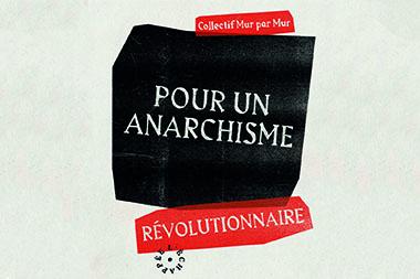 Pour un anarchisme révolutionnaire, collectif mur par mur Editions l'Echappée 10